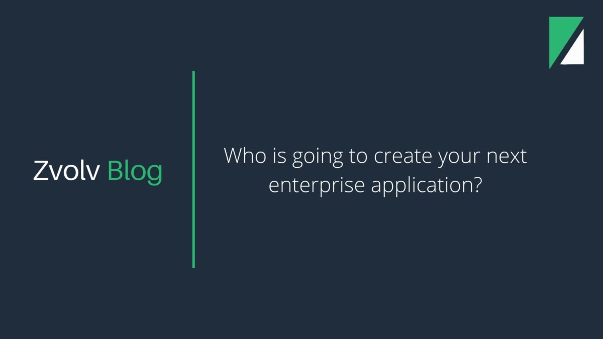 Who is going to create your next enterprise application?